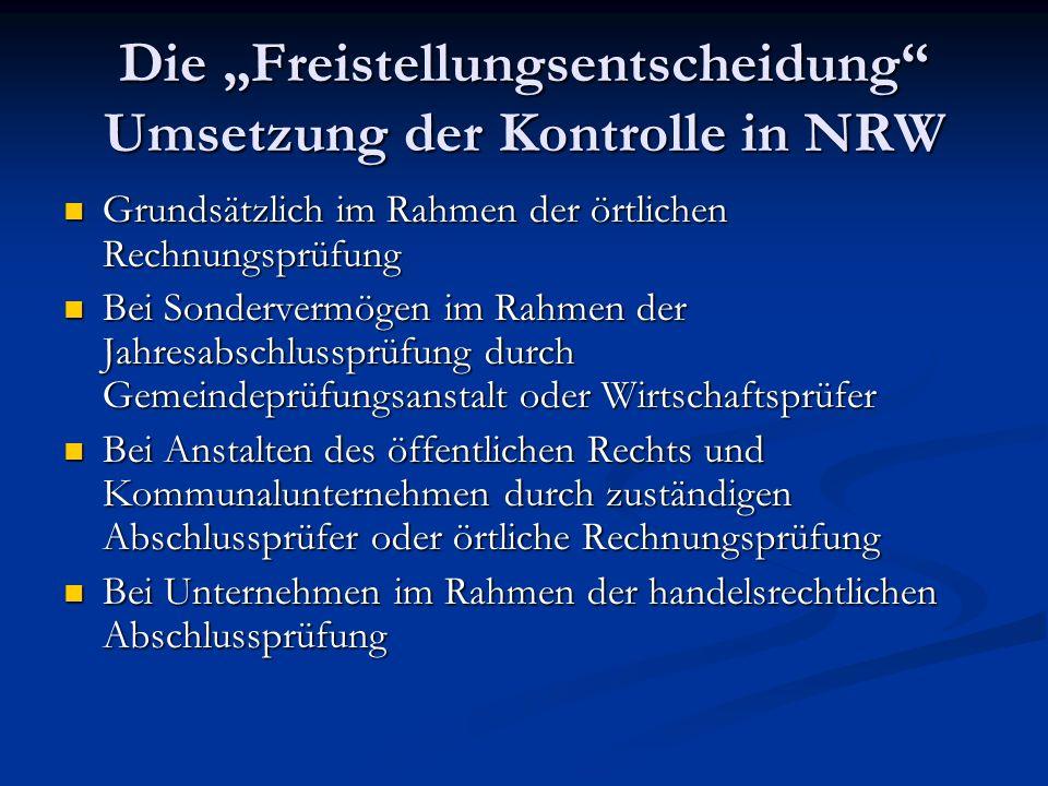 Die Freistellungsentscheidung Umsetzung der Kontrolle in NRW Grundsätzlich im Rahmen der örtlichen Rechnungsprüfung Grundsätzlich im Rahmen der örtlic