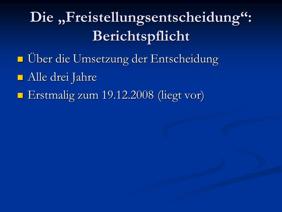 Die Freistellungsentscheidung: Berichtspflicht Über die Umsetzung der Entscheidung Über die Umsetzung der Entscheidung Alle drei Jahre Alle drei Jahre