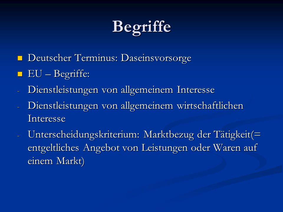 Begriffe Deutscher Terminus: Daseinsvorsorge Deutscher Terminus: Daseinsvorsorge EU – Begriffe: EU – Begriffe: - Dienstleistungen von allgemeinem Inte