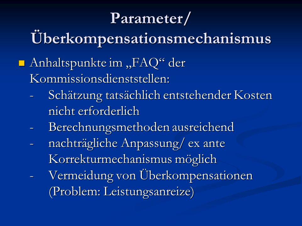 Parameter/ Überkompensationsmechanismus Anhaltspunkte im FAQ der Kommissionsdienststellen: -Schätzung tatsächlich entstehender Kosten nicht erforderli
