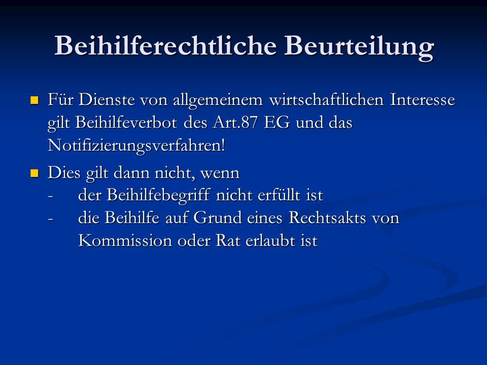 Beihilferechtliche Beurteilung Für Dienste von allgemeinem wirtschaftlichen Interesse gilt Beihilfeverbot des Art.87 EG und das Notifizierungsverfahre