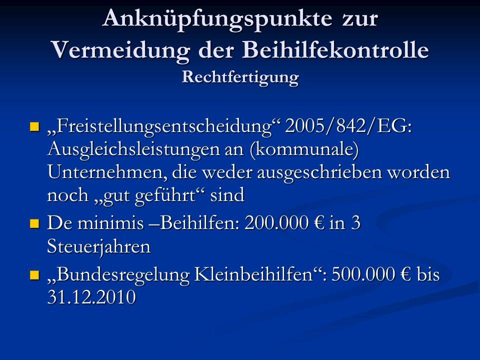 Anknüpfungspunkte zur Vermeidung der Beihilfekontrolle Rechtfertigung Freistellungsentscheidung 2005/842/EG: Ausgleichsleistungen an (kommunale) Unter
