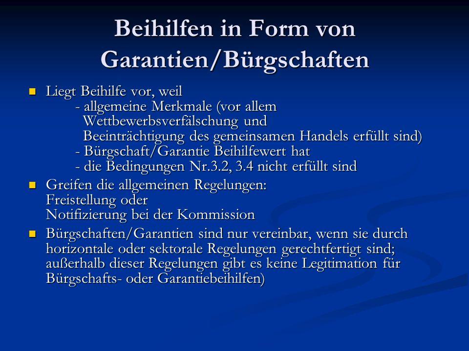 Beihilfen in Form von Garantien/Bürgschaften Liegt Beihilfe vor, weil - allgemeine Merkmale (vor allem Wettbewerbsverfälschung und Beeinträchtigung de