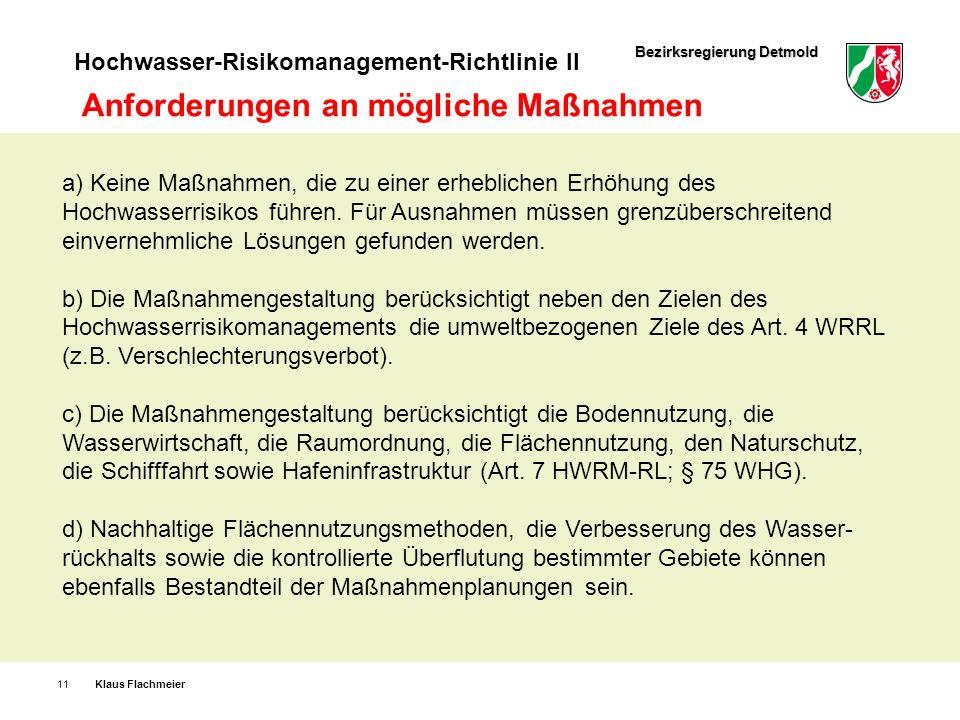 Bezirksregierung Detmold Hochwasser-Risikomanagement-Richtlinie II Klaus Flachmeier11 Anforderungen an mögliche Maßnahmen a) Keine Maßnahmen, die zu e