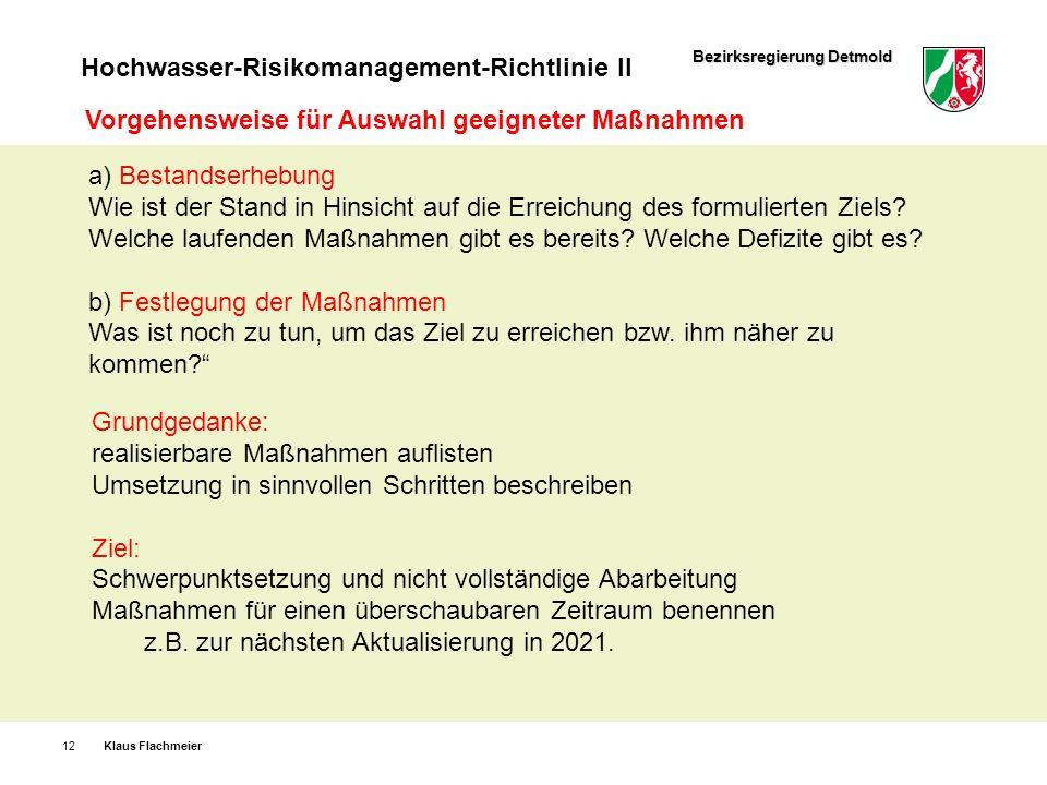 Bezirksregierung Detmold Hochwasser-Risikomanagement-Richtlinie II Klaus Flachmeier12 Vorgehensweise für Auswahl geeigneter Maßnahmen a) Bestandserheb