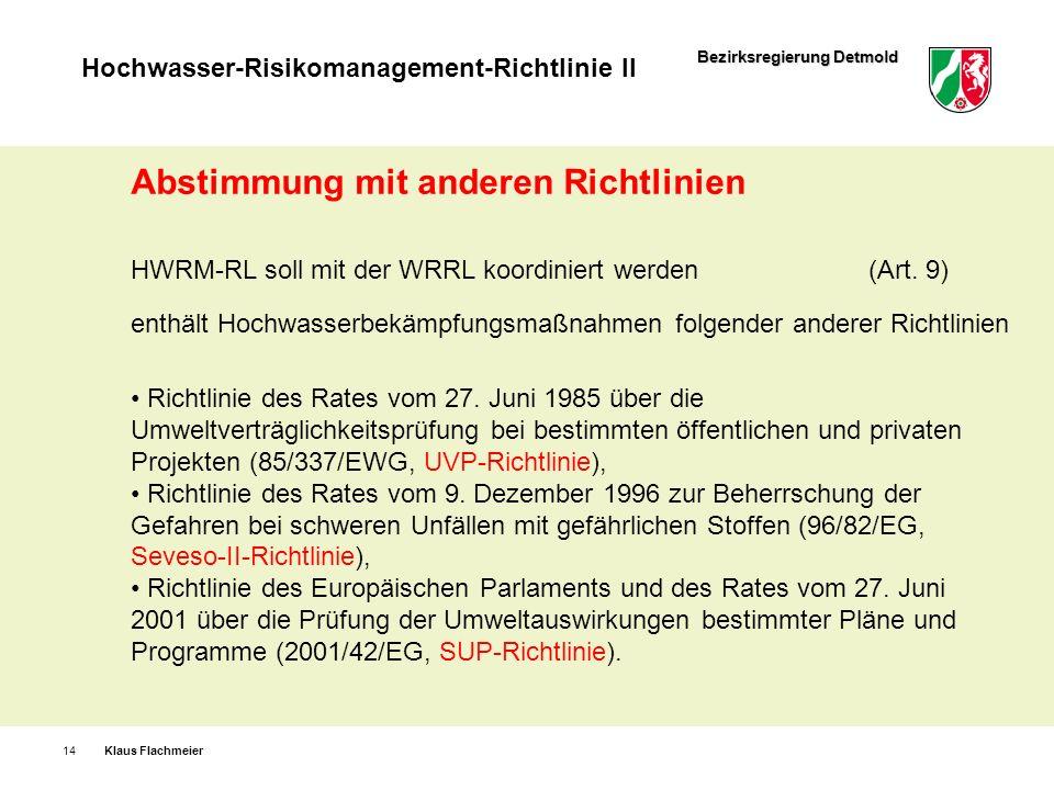 Bezirksregierung Detmold Hochwasser-Risikomanagement-Richtlinie II Klaus Flachmeier14 Abstimmung mit anderen Richtlinien HWRM-RL soll mit der WRRL koo