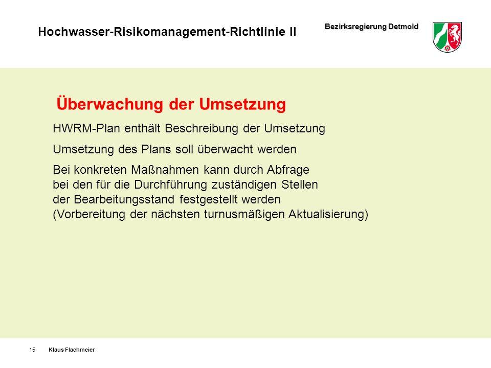 Bezirksregierung Detmold Hochwasser-Risikomanagement-Richtlinie II Klaus Flachmeier15 Überwachung der Umsetzung HWRM-Plan enthält Beschreibung der Ums