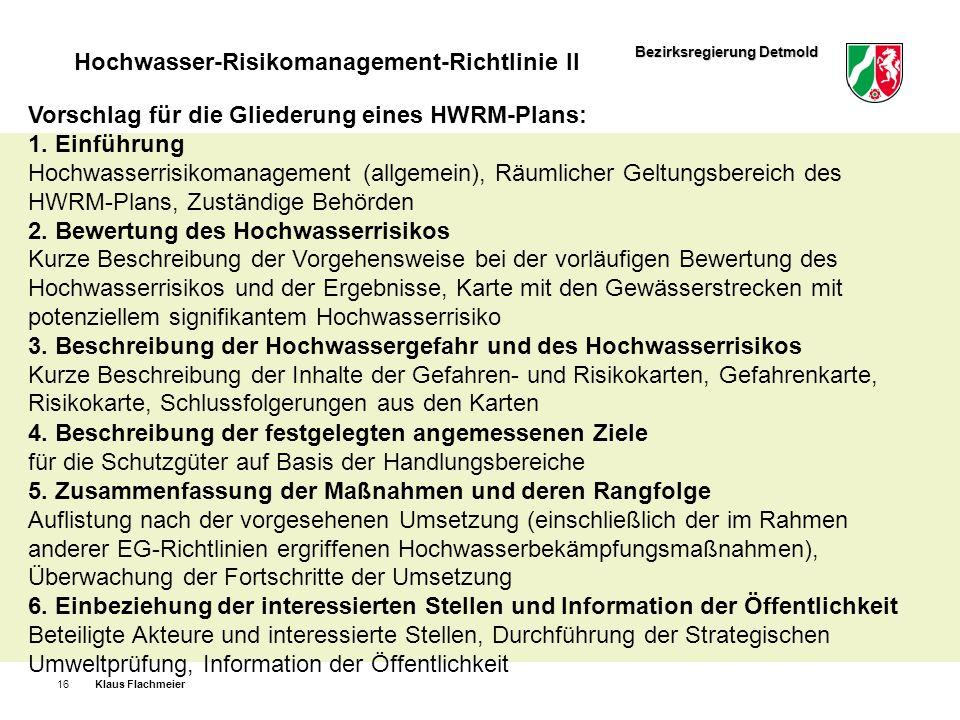 Bezirksregierung Detmold Hochwasser-Risikomanagement-Richtlinie II Klaus Flachmeier16 Vorschlag für die Gliederung eines HWRM-Plans: 1. Einführung Hoc