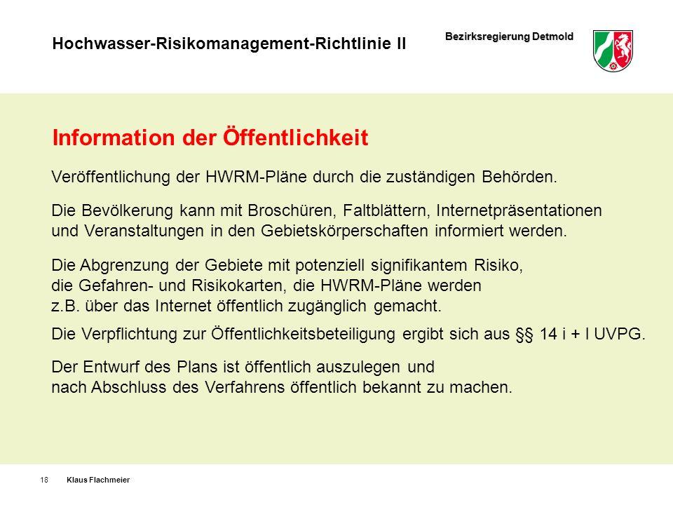 Bezirksregierung Detmold Hochwasser-Risikomanagement-Richtlinie II Klaus Flachmeier18 Information der Öffentlichkeit Veröffentlichung der HWRM-Pläne d