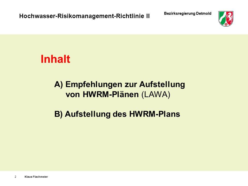 Bezirksregierung Detmold Hochwasser-Risikomanagement-Richtlinie II Klaus Flachmeier13 Zusammenfassung und Rangfolge der Maßnahmen Im Abstimmungsprozess werden die Prioritäten festgelegt nach Wirksamkeit im Hinblick auf die Zielerreichung, Umsetzbarkeit, Wirtschaftlichkeit (soweit bewertbar) sowie Synergieeffekte mit anderen Zielen (z.B.