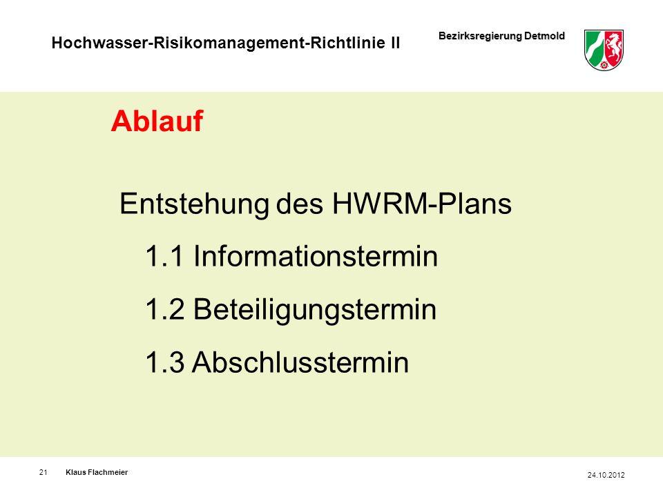 Bezirksregierung Detmold Hochwasser-Risikomanagement-Richtlinie II Klaus Flachmeier21.24.08.11 24.04.2012 Ablauf Entstehung des HWRM-Plans 1.1 Informa