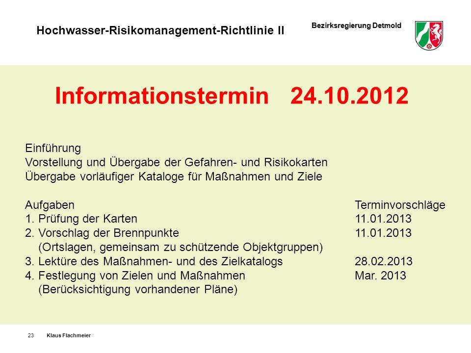 Bezirksregierung Detmold Hochwasser-Risikomanagement-Richtlinie II Klaus Flachmeier23 Informationstermin24.10.2012 Einführung Vorstellung und Übergabe