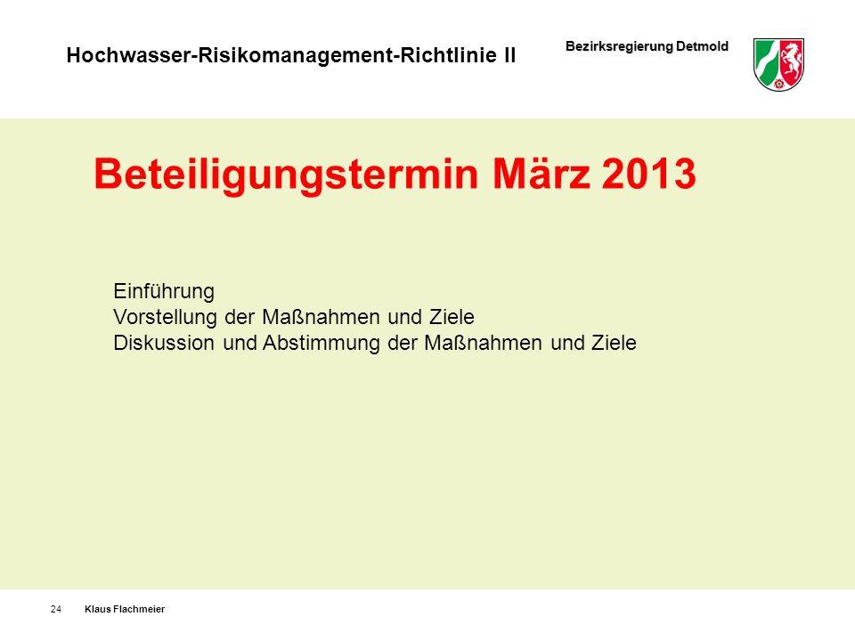 Bezirksregierung Detmold Hochwasser-Risikomanagement-Richtlinie II Klaus Flachmeier24 Beteiligungstermin März 2013 Einführung Vorstellung der Maßnahme