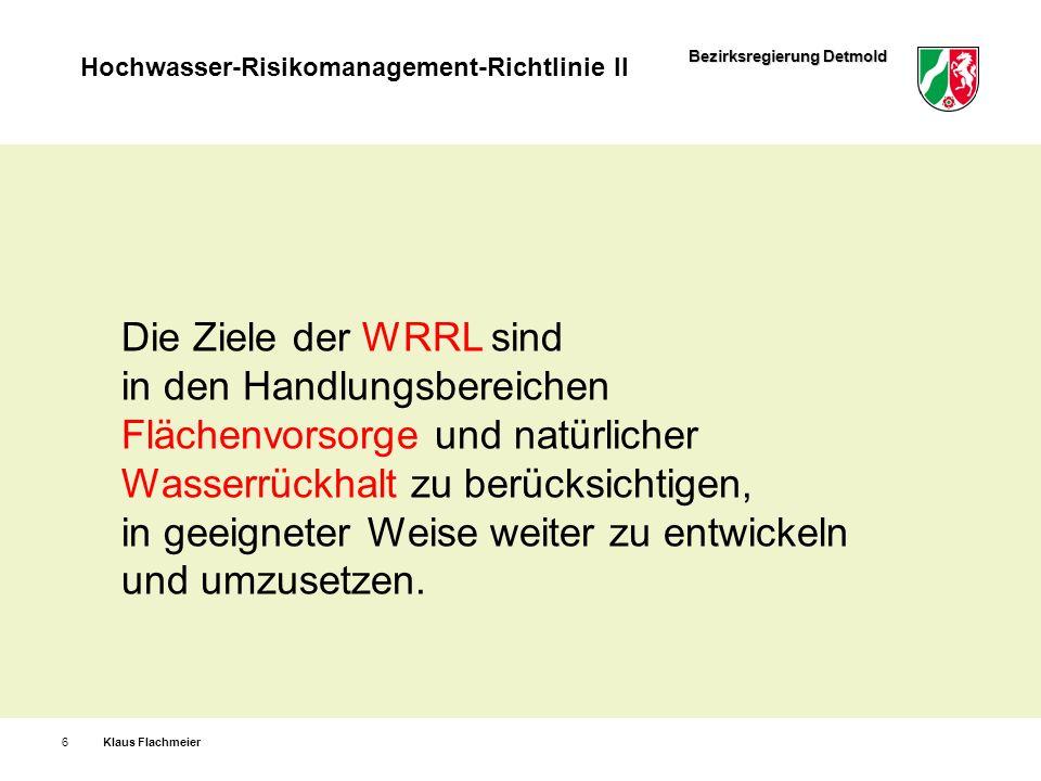 Bezirksregierung Detmold Hochwasser-Risikomanagement-Richtlinie II Klaus Flachmeier17 Strategische Umweltprüfung (SUP) die Auswirkungen der vorgesehenen Maßnahmen sind zu ermitteln, zu beschreiben und zu bewerten für 1.
