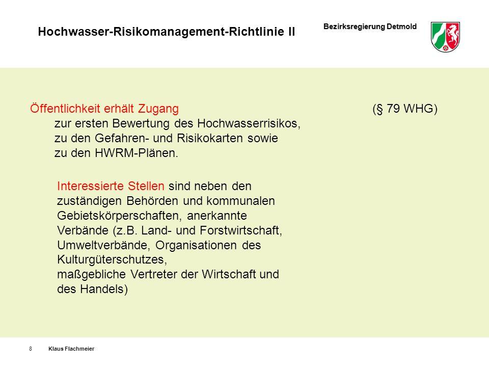 Bezirksregierung Detmold Hochwasser-Risikomanagement-Richtlinie II Klaus Flachmeier9 Für die Gewässer mit potenziell signifikantem HW-Risiko sind angemessene Ziele für die 4 Schutzgüter vor dem Hintergrund der örtlichen Situation, der festgestellten Risikoausprägung und den bereits vorhandenen Schutzeinrichtungen festzulegen.