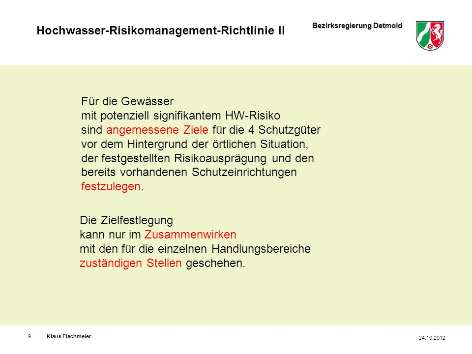 Bezirksregierung Detmold Hochwasser-Risikomanagement-Richtlinie II Klaus Flachmeier9 Für die Gewässer mit potenziell signifikantem HW-Risiko sind ange