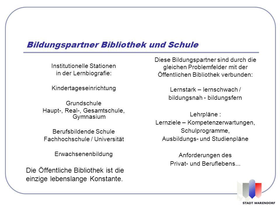 Bildungspartner Bibliothek und Schule Institutionelle Stationen in der Lernbiografie: Kindertageseinrichtung Grundschule Haupt-, Real-, Gesamtschule,