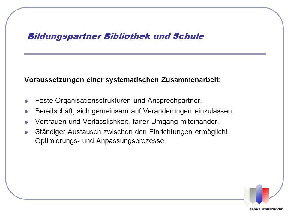 Bildungspartner Bibliothek und Schule Voraussetzungen einer systematischen Zusammenarbeit: Feste Organisationsstrukturen und Ansprechpartner. Bereitsc
