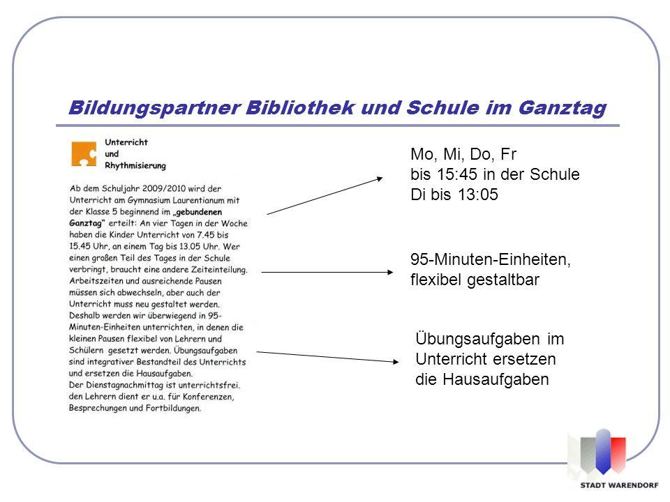 Bildungspartner Bibliothek und Schule im Ganztag Mo, Mi, Do, Fr bis 15:45 in der Schule Di bis 13:05 95-Minuten-Einheiten, flexibel gestaltbar Übungsa