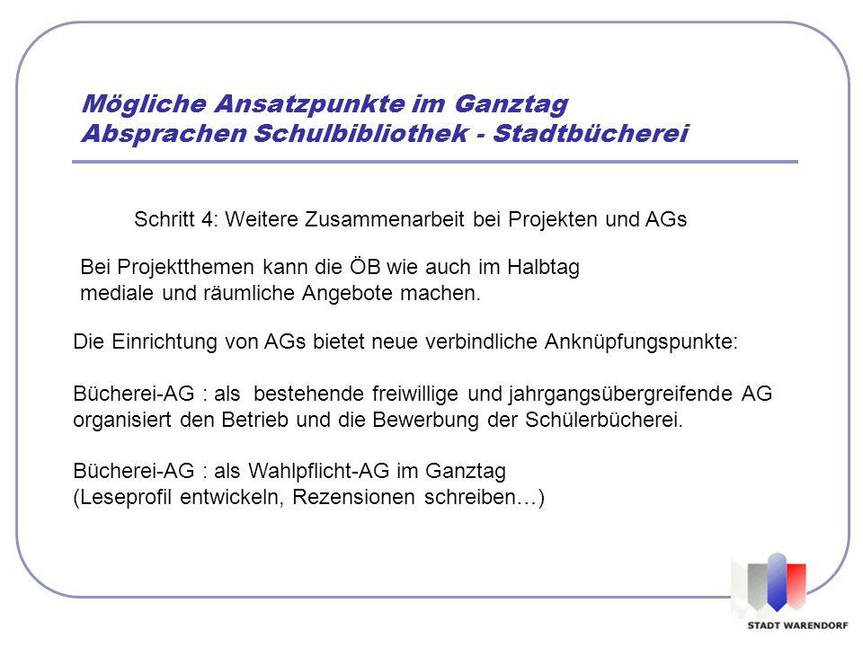 Mögliche Ansatzpunkte im Ganztag Absprachen Schulbibliothek - Stadtbücherei Schritt 4: Weitere Zusammenarbeit bei Projekten und AGs Bei Projektthemen