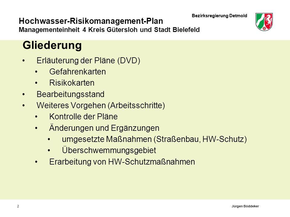 Bezirksregierung Detmold Hochwasser-Risikomanagement-Plan Managementeinheit 4 Kreis Gütersloh und Stadt Bielefeld 23 Vielen Dank für Ihre Aufmerksamkeit Jürgen Böddeker