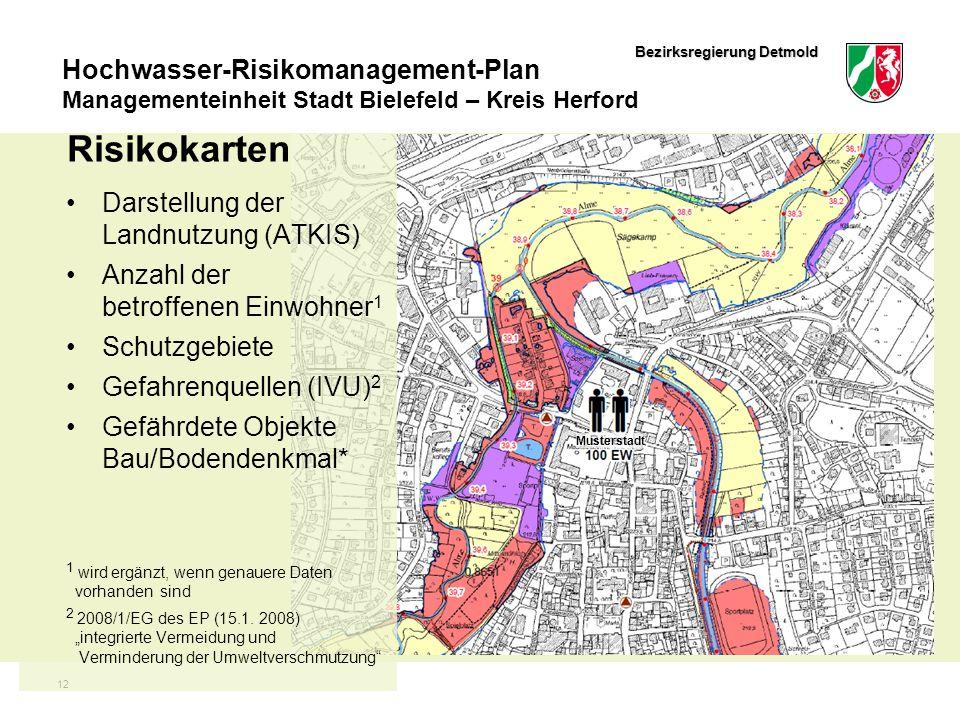 Bezirksregierung Detmold Hochwasser-Risikomanagement-Plan Managementeinheit Stadt Bielefeld – Kreis Herford Musterstadt 12 Risikokarten Darstellung der Landnutzung (ATKIS) Anzahl der betroffenen Einwohner 1 Schutzgebiete Gefahrenquellen (IVU) 2 Gefährdete Objekte Bau/Bodendenkmal* 1 wird ergänzt, wenn genauere Daten vorhanden sind 2 2008/1/EG des EP (15.1.