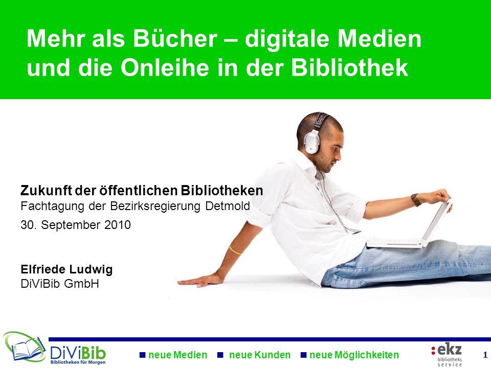 neue Medien neue Kunden neue Möglichkeiten 1 Mehr als Bücher – digitale Medien und die Onleihe in der Bibliothek Zukunft der öffentlichen Bibliotheken
