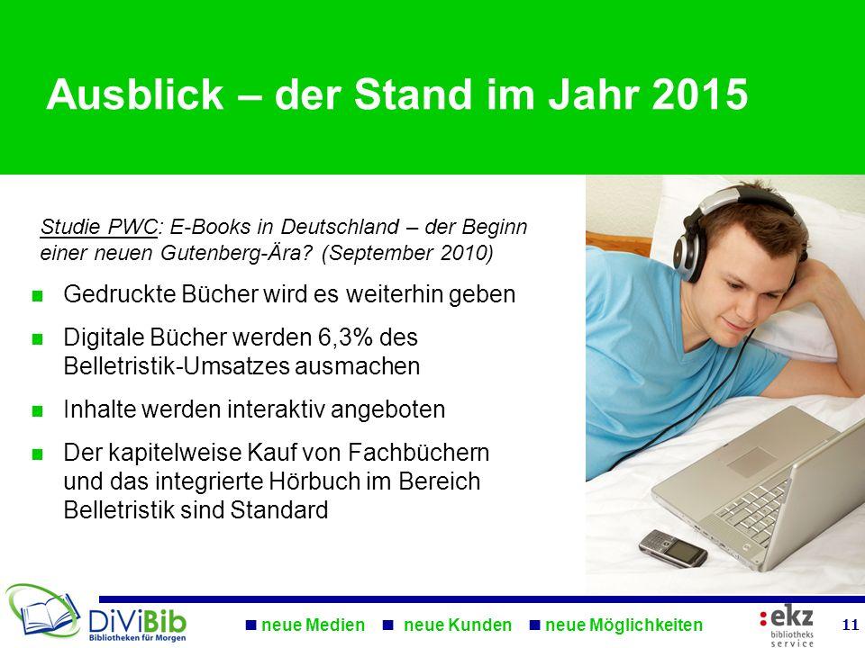 neue Medien neue Kunden neue Möglichkeiten 11 Ausblick – der Stand im Jahr 2015 Studie PWC: E-Books in Deutschland – der Beginn einer neuen Gutenberg-