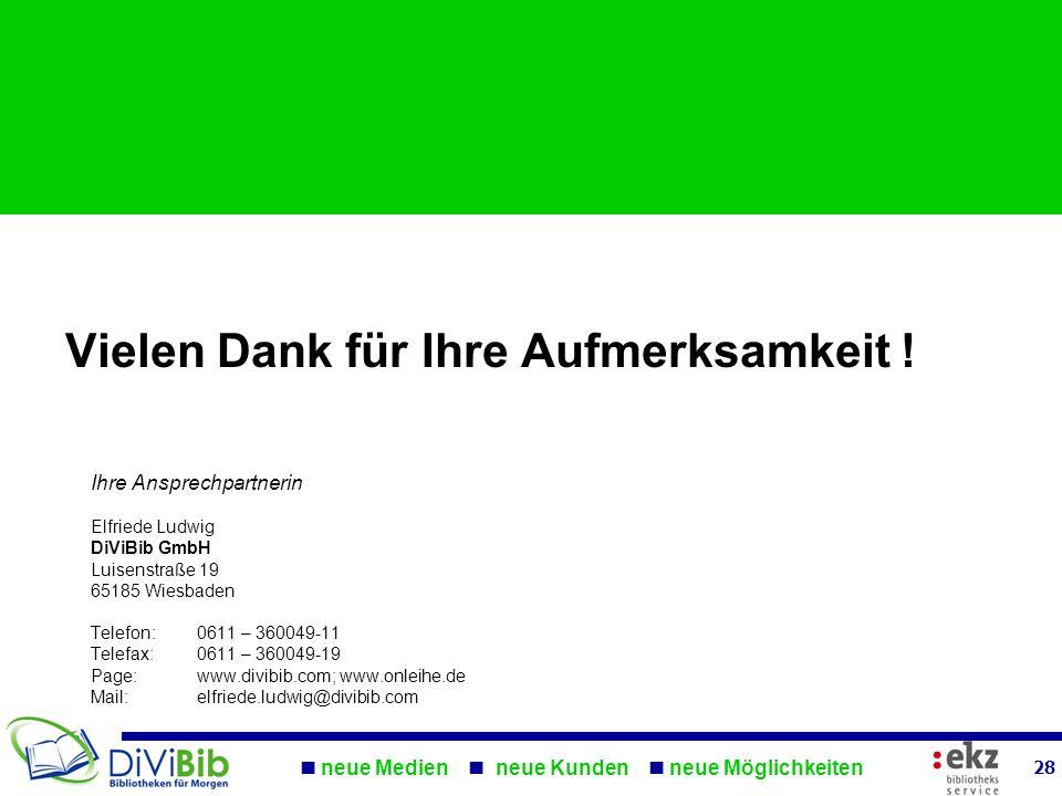 Vielen Dank für Ihre Aufmerksamkeit ! neue Medien neue Kunden neue Möglichkeiten 28 Ihre Ansprechpartnerin Elfriede Ludwig DiViBib GmbH Luisenstraße 1