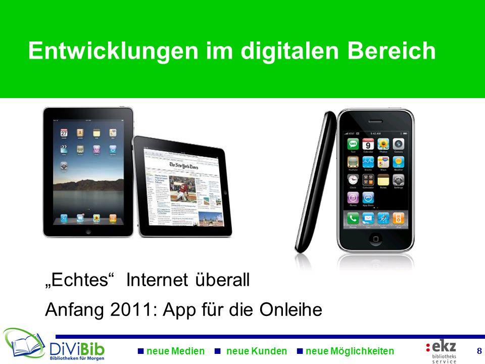 neue Medien neue Kunden neue Möglichkeiten 8 Entwicklungen im digitalen Bereich Echtes Internet überall Anfang 2011: App für die Onleihe