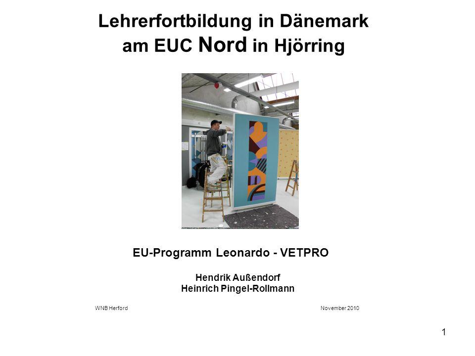 1 Lehrerfortbildung in Dänemark am EUC Nord in Hjörring Hendrik Außendorf Heinrich Pingel-Rollmann WNB Herford November 2010 EU-Programm Leonardo - VE