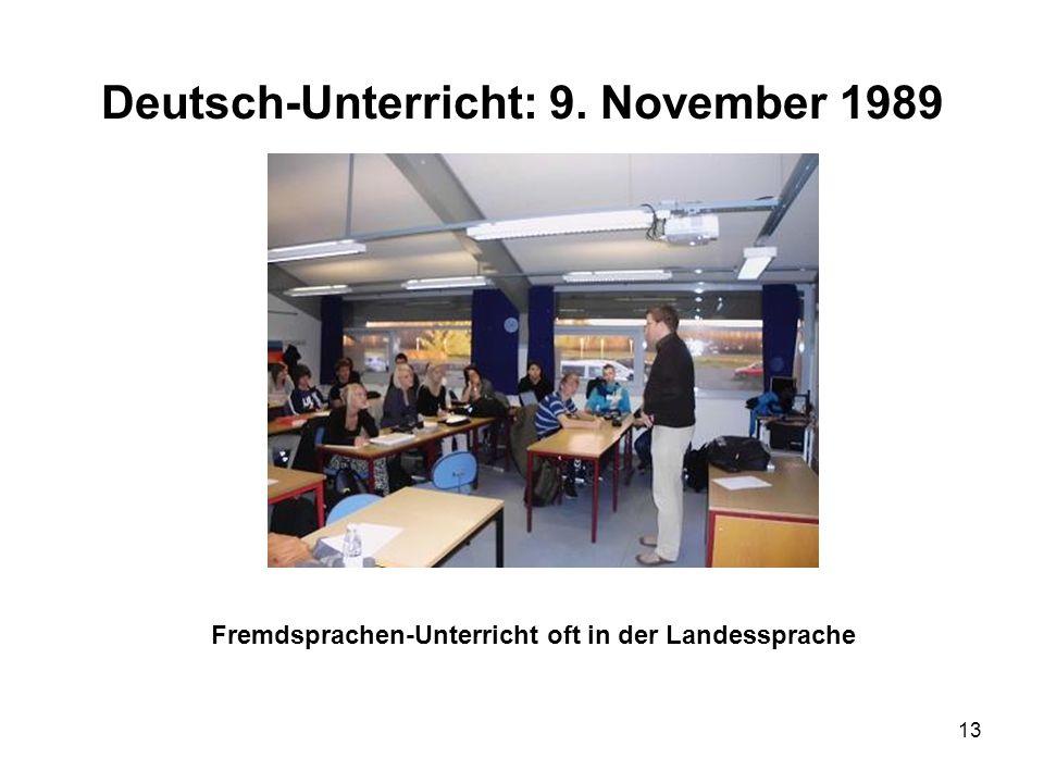 13 Deutsch-Unterricht: 9. November 1989 Fremdsprachen-Unterricht oft in der Landessprache