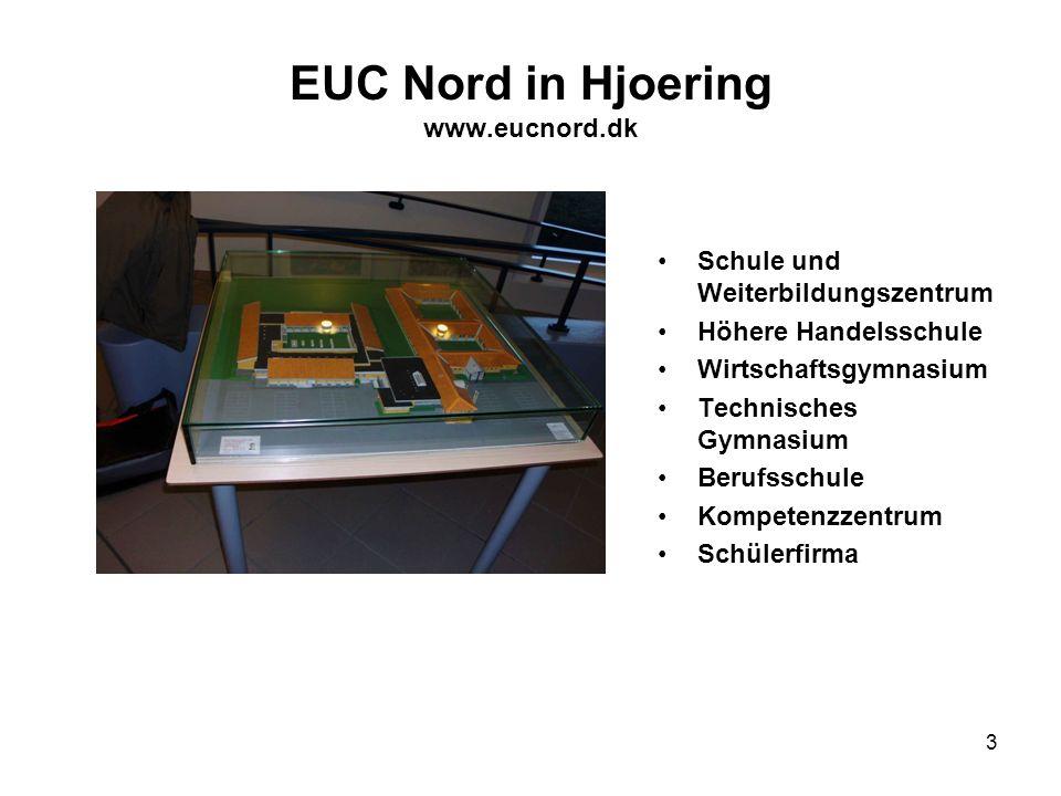 3 EUC Nord in Hjoering www.eucnord.dk Schule und Weiterbildungszentrum Höhere Handelsschule Wirtschaftsgymnasium Technisches Gymnasium Berufsschule Ko