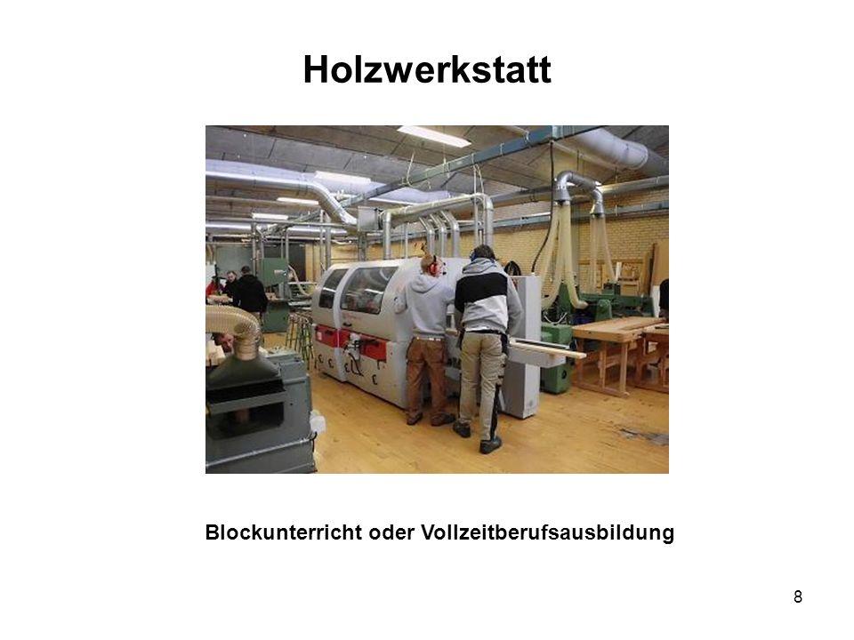 8 Holzwerkstatt Blockunterricht oder Vollzeitberufsausbildung
