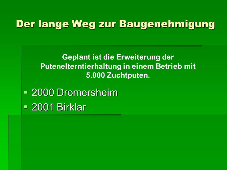 Der lange Weg zur Baugenehmigung 2000 Dromersheim 2000 Dromersheim 2001 Birklar 2001 Birklar Geplant ist die Erweiterung der Putenelterntierhaltung in