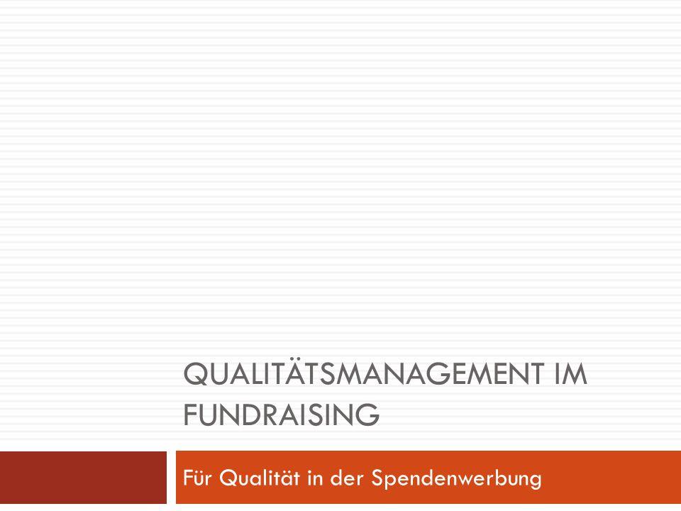 QUALITÄTSMANAGEMENT IM FUNDRAISING Für Qualität in der Spendenwerbung