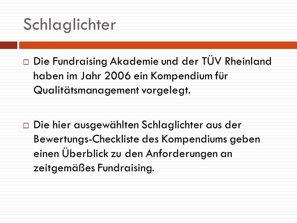 Schlaglichter Die Fundraising Akademie und der TÜV Rheinland haben im Jahr 2006 ein Kompendium für Qualitätsmanagement vorgelegt. Die hier ausgewählte
