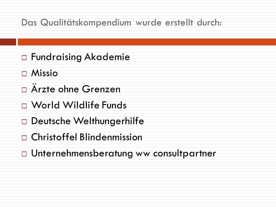 Das Qualitätskompendium wurde erstellt durch: Fundraising Akademie Missio Ärzte ohne Grenzen World Wildlife Funds Deutsche Welthungerhilfe Christoffel Blindenmission Unternehmensberatung ww consultpartner