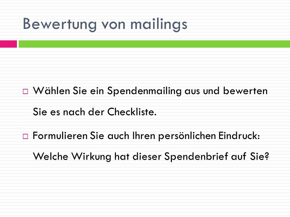Bewertung von mailings Wählen Sie ein Spendenmailing aus und bewerten Sie es nach der Checkliste. Formulieren Sie auch Ihren persönlichen Eindruck: We