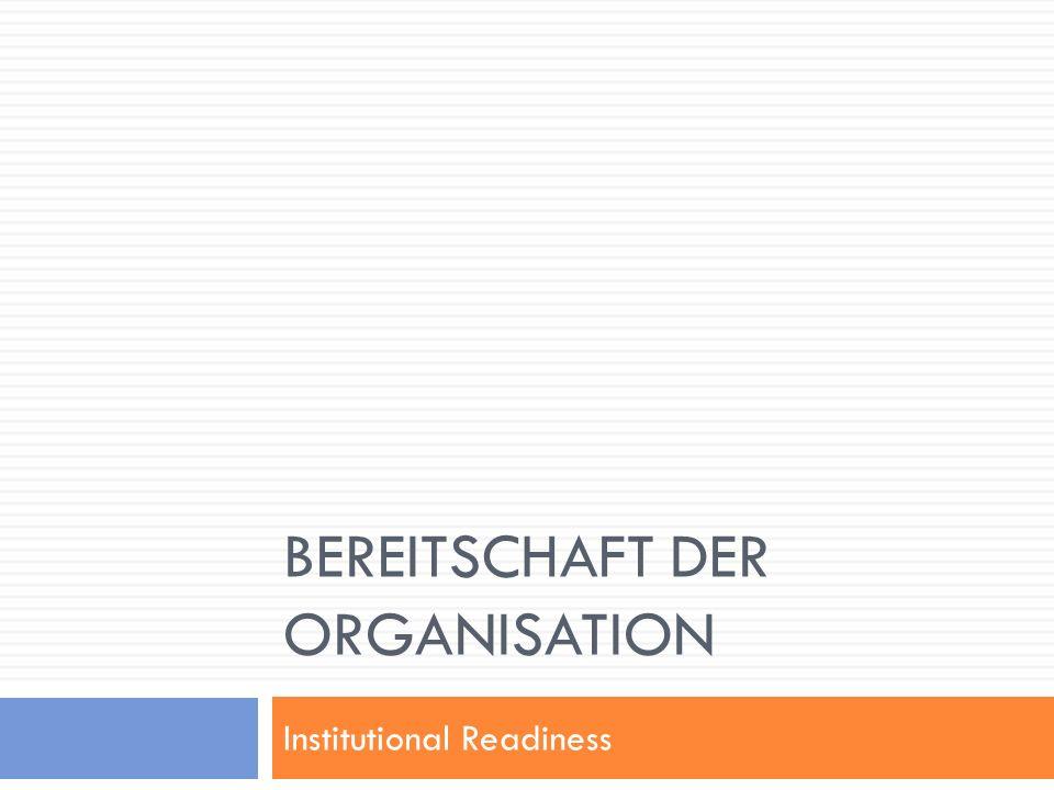 BEREITSCHAFT DER ORGANISATION Institutional Readiness