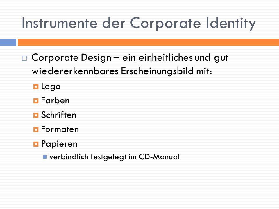 Instrumente der Corporate Identity Corporate Design – ein einheitliches und gut wiedererkennbares Erscheinungsbild mit: Logo Farben Schriften Formaten