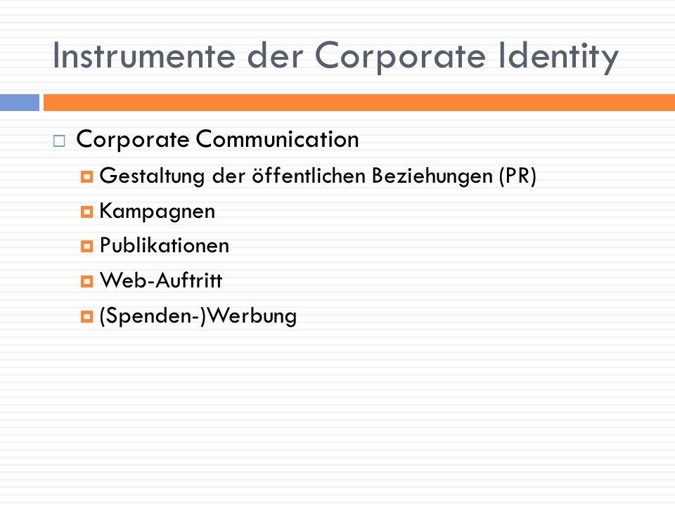 Instrumente der Corporate Identity Corporate Communication Gestaltung der öffentlichen Beziehungen (PR) Kampagnen Publikationen Web-Auftritt (Spenden-