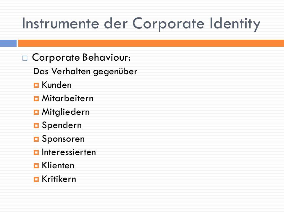 Instrumente der Corporate Identity Corporate Behaviour: Das Verhalten gegenüber Kunden Mitarbeitern Mitgliedern Spendern Sponsoren Interessierten Klie