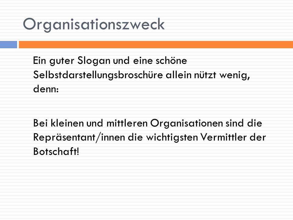 Organisationszweck Je länger eine Organisation besteht und je mehr neue Mitarbeiter/innen dazu gekommen sind, desto mehr verschwimmen die ursprünglichen Visionen, Werte und Ziele.