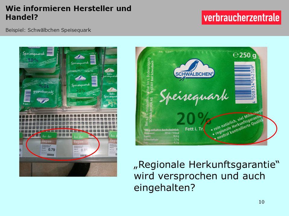 10 Wie informieren Hersteller und Handel? Beispiel: Schwälbchen Speisequark 10 Regionale Herkunftsgarantie wird versprochen und auch eingehalten?