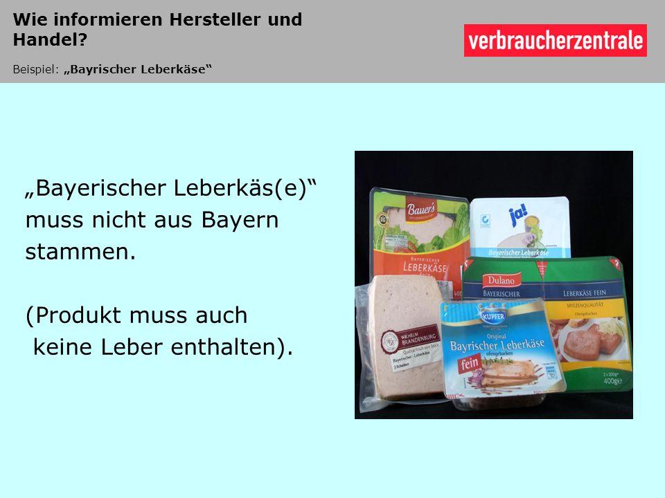 Bayerischer Leberkäs(e) muss nicht aus Bayern stammen. (Produkt muss auch keine Leber enthalten). Wie informieren Hersteller und Handel? Beispiel: Bay