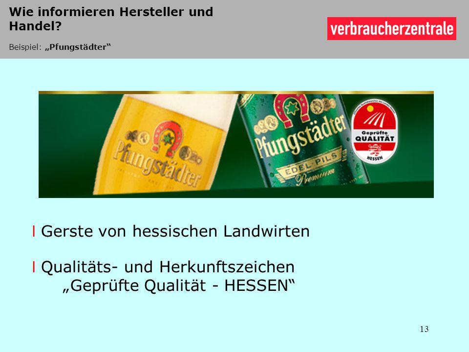 l Gerste von hessischen Landwirten l Qualitäts- und Herkunftszeichen Geprüfte Qualität - HESSEN 13 Wie informieren Hersteller und Handel? Beispiel: Pf