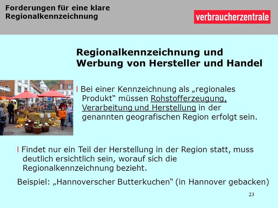 Regionalkennzeichnung und Werbung von Hersteller und Handel l Bei einer Kennzeichnung als regionales Produkt müssen Rohstofferzeugung, Verarbeitung un