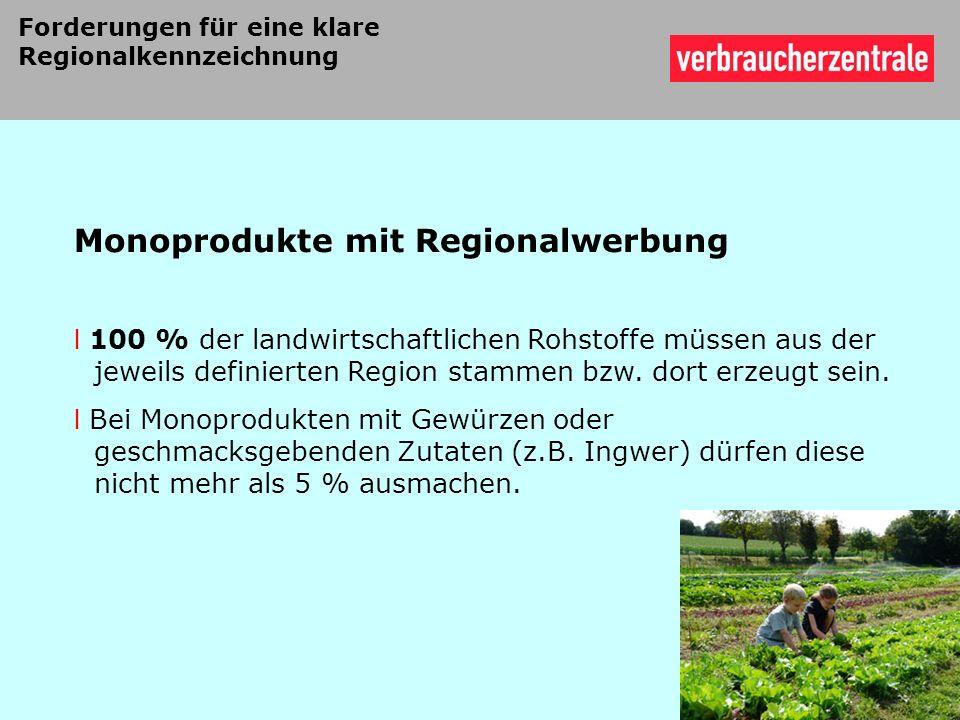 Monoprodukte mit Regionalwerbung l 100 % der landwirtschaftlichen Rohstoffe müssen aus der jeweils definierten Region stammen bzw. dort erzeugt sein.
