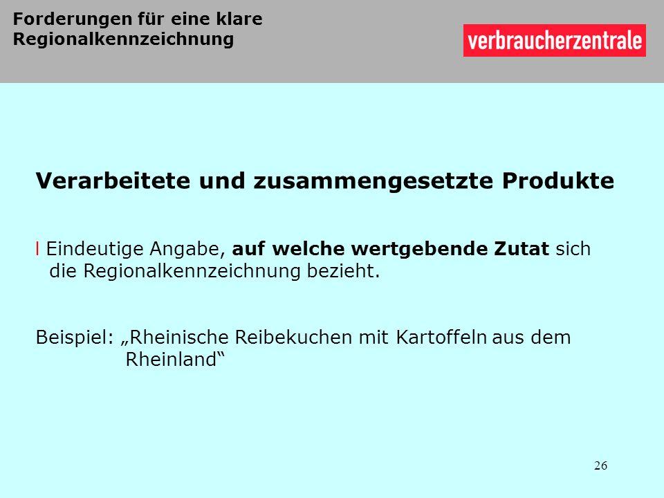 Verarbeitete und zusammengesetzte Produkte l Eindeutige Angabe, auf welche wertgebende Zutat sich die Regionalkennzeichnung bezieht. Beispiel: Rheinis